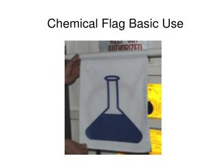 Chemical Flag Basic Use