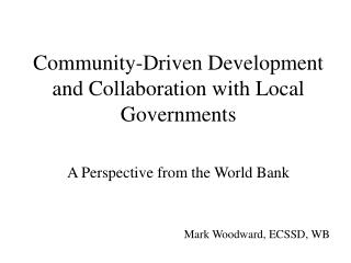 Community-Driven Development and Collaboration with Local Governments