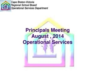 Principals Meeting August , 2014 Operational Services