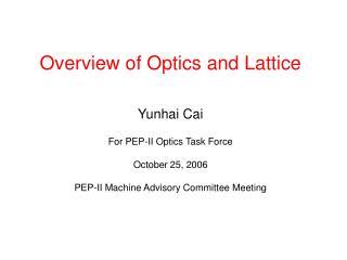 Overview of Optics and Lattice