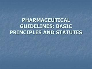 PHARMACEUTICAL GUIDELINES: BASIC PRINCIPLES AND STATUTES