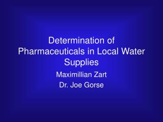 Determination of Pharmaceuticals in Local Water Supplies