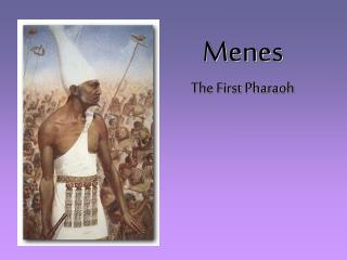 Menes                               The First Pharaoh