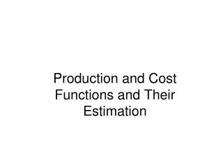 Production and Cost Functions and Their Estimation