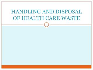 HANDLING AND DISPOSAL OF HEALTH CARE WASTE