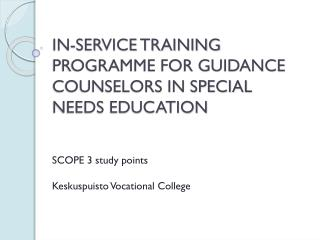IN-SERVICE TRAINING PROGRAMME FOR GUIDANCE COUNSELORS IN SPECIAL NEEDS EDUCATION