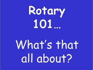 Rotary 101… What's that all about?