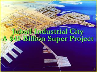 Jubail Industrial City  A $45 Billion Super Project