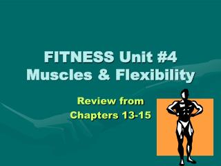 FITNESS Unit #4 Muscles & Flexibility
