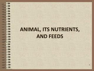 ANIMAL, ITS NUTRIENTS,  AND FEEDS