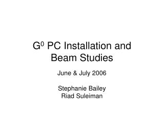 G 0 PC Installation and Beam Studies