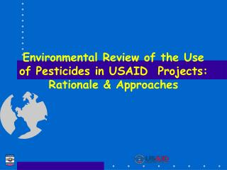 Environmental Review of the Use of Pesticides in USAID Projects: Rationale & Approaches
