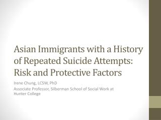 Asian Immigrants with a History of R epeated Suicide  A ttempts: Risk and Protective Factors