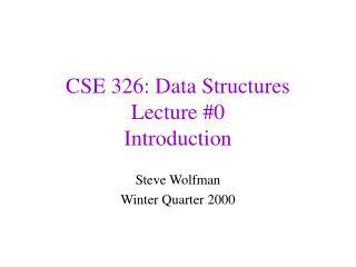 CSE 326: Data Structures Lecture #0 Introduction