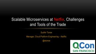 Scalable  Microservices  at  Netflix . Challenges and Tools of the Trade
