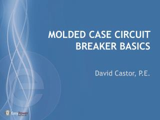 MOLDED CASE CIRCUIT BREAKER BASICS