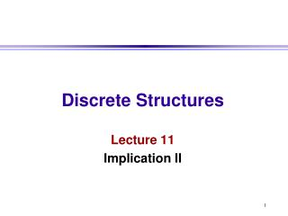 Discrete Structures Lecture 11 Implication II