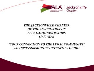 THE JACKSONVILLE CHAPTER OF THE ASSOCIATION OF  LEGAL ADMINISTRATORS (JAX-ALA)