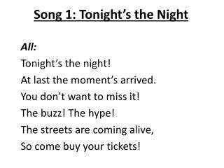 Song 1: Tonight's the Night All: Tonight's the night! At last the moment's arrived.