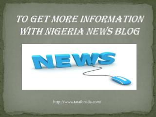 To get more information with Nigeria News Blog