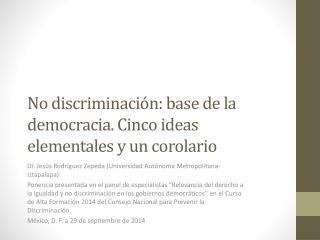No discriminación: base de la democracia. Cinco ideas elementales y un corolario