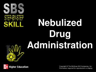 Nebulized Drug Administration