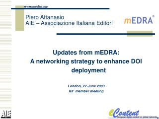 Updates from mEDRA: A networking strategy to enhance DOI deployment London, 22 June 2003
