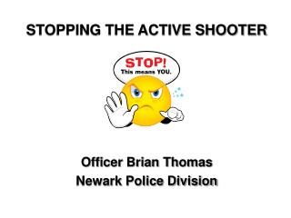STOPPING THE ACTIVE SHOOTER Officer Brian Thomas Newark Police Division