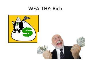 WEALTHY: Rich.
