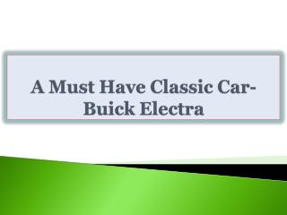 A Must Have Classic Car-Buick Electra