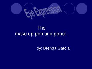 The make up pen and pencil.
