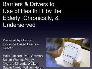 Barriers & Drivers to Use of Health IT by the Elderly, Chronically, & Underserved