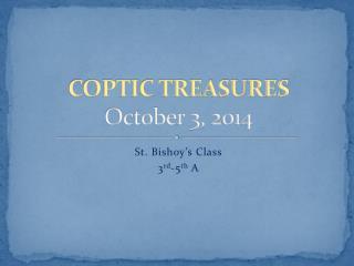 COPTIC TREASURES  October 3, 2014
