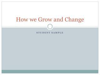 How we Grow and Change