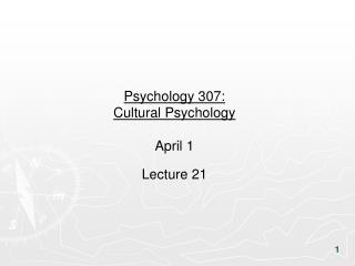 Psychology 307:  Cultural Psychology April 1 Lecture 21