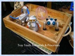 Tray Tools, Materials & Processes