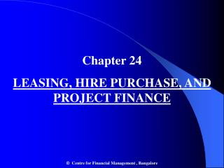 Chapter 24 LEASING, HIRE PURCHASE, AND PROJECT FINANCE