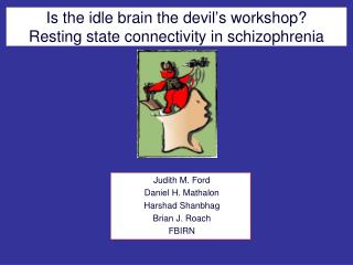 Is the idle brain the devil ' s workshop? Resting state connectivity in schizophrenia