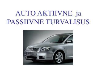 AUTO AKTIIVNE  ja PASSIIVNE TURVALISUS