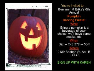 You're invited to… Benjamin & Erika's 6th Annual Pumpkin  Carving Fiesta! What