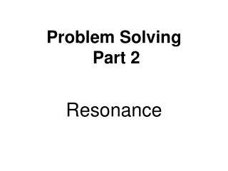 Problem Solving Part 2