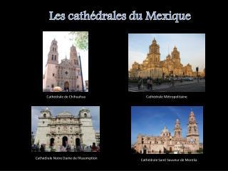 Les cathédrales du Mexique