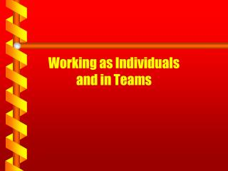 Working as Individuals and in Teams