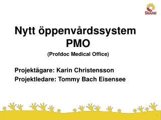 Nytt öppenvårdssystem      PMO (Profdoc Medical Office) Projektägare: Karin Christensson