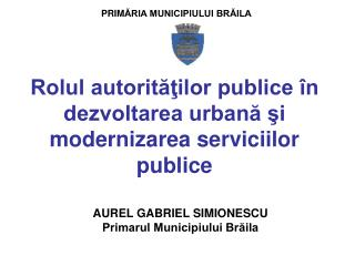 Rolul autorităţilor publice în dezvoltarea urbană şi modernizarea serviciilor publice