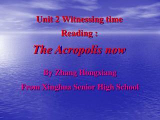 Unit 2 Witnessing time Reading : The Acropolis now