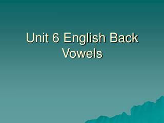 Unit 6 English Back Vowels