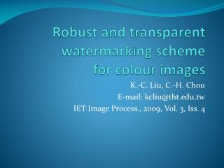 Robust and transparent watermarking scheme for  colour  images