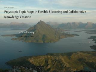 TOPIC MAPS 2007  Polyscopic Topic Maps in Flexible E-learning and Collaborative Knowledge Creation