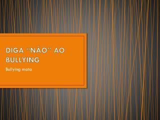 """DIGA """"NÃO"""" AO BULLYING"""